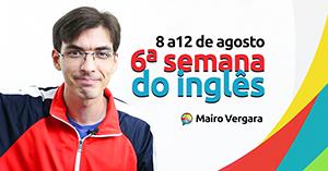 6ª Semana do Inglês Mairo Vergara. Venha participar!