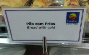 Esse pão deve estar bem gelado :)